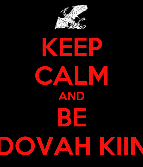 KEEP CALM AND BE DOVAH KIIN