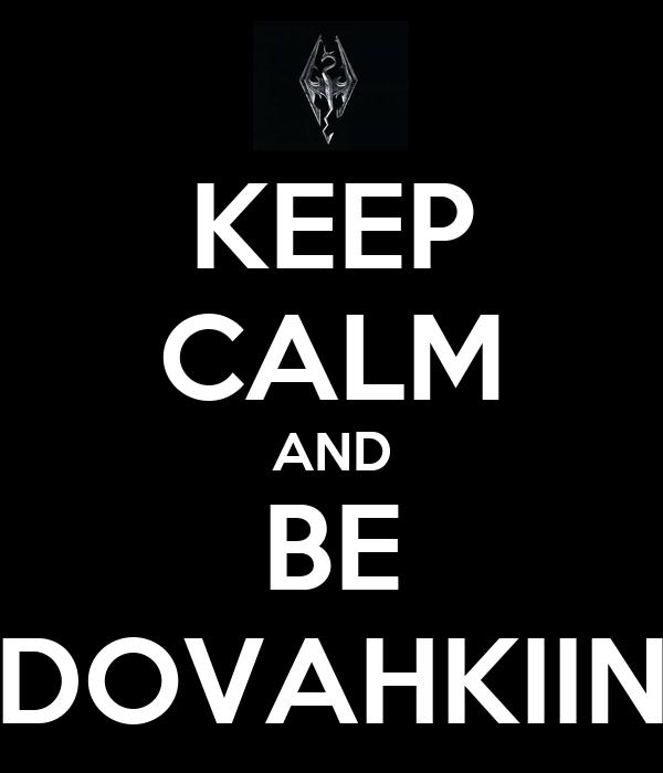 KEEP CALM AND BE DOVAHKIIN