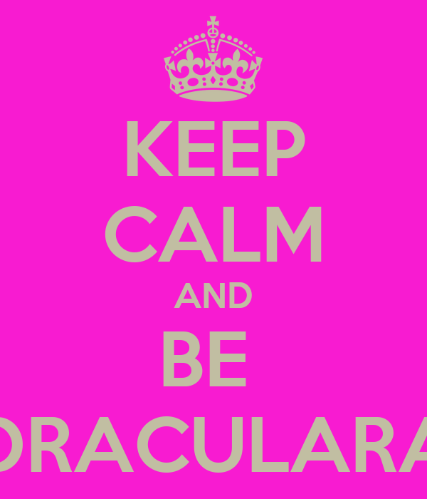 KEEP CALM AND BE  DRACULARA