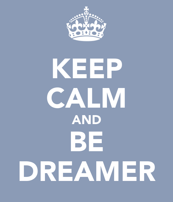 KEEP CALM AND BE DREAMER