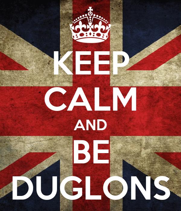 KEEP CALM AND BE DUGLONS