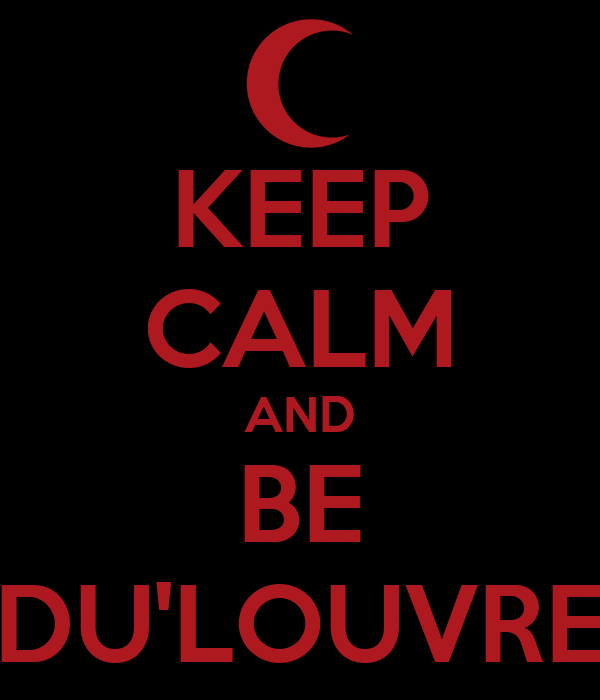 KEEP CALM AND BE DU'LOUVRE