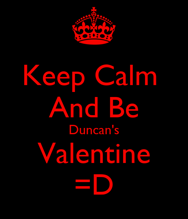 Keep Calm  And Be Duncan's Valentine =D
