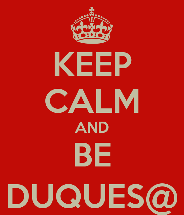 KEEP CALM AND BE DUQUES@