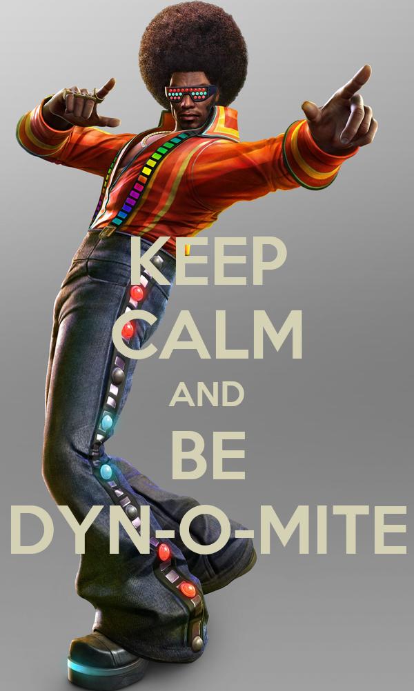 KEEP CALM AND BE DYN-O-MITE