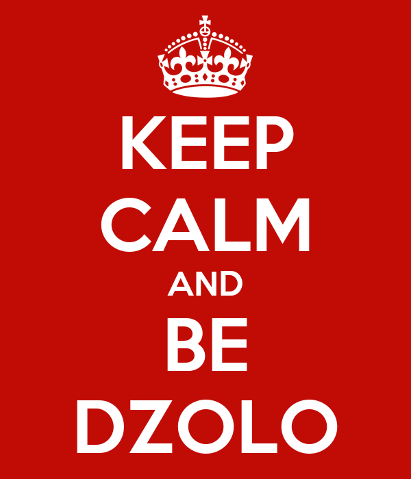 KEEP CALM AND BE DZOLO
