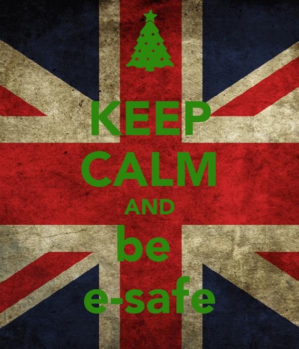 KEEP CALM AND be  e-safe