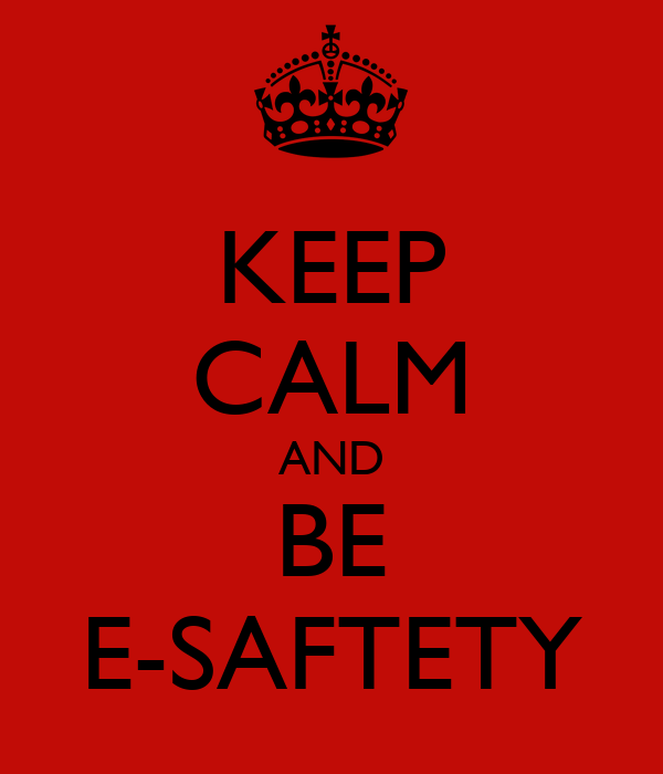 KEEP CALM AND BE E-SAFTETY