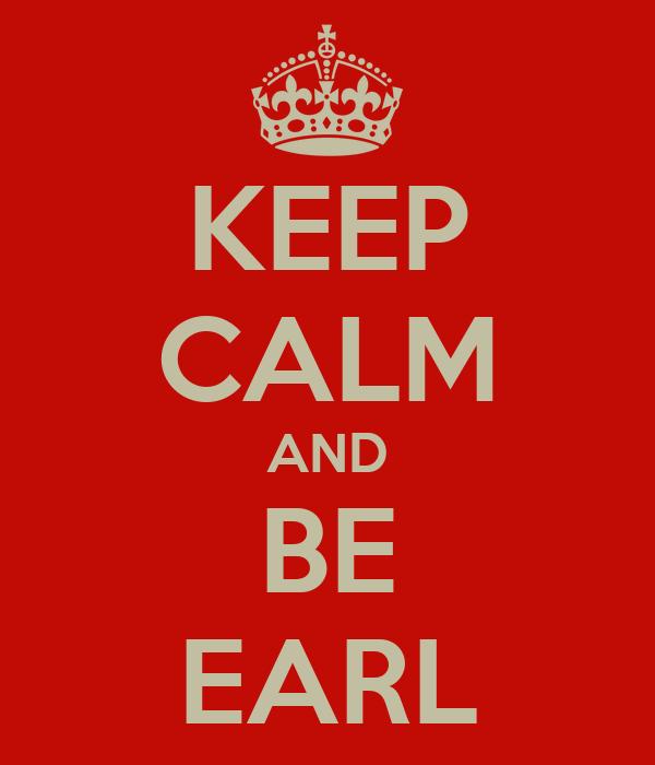 KEEP CALM AND BE EARL