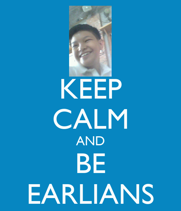 KEEP CALM AND BE EARLIANS