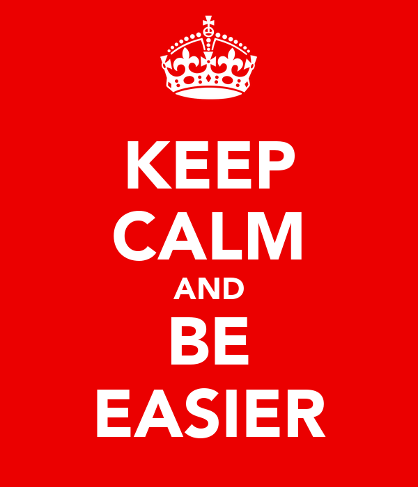 KEEP CALM AND BE EASIER