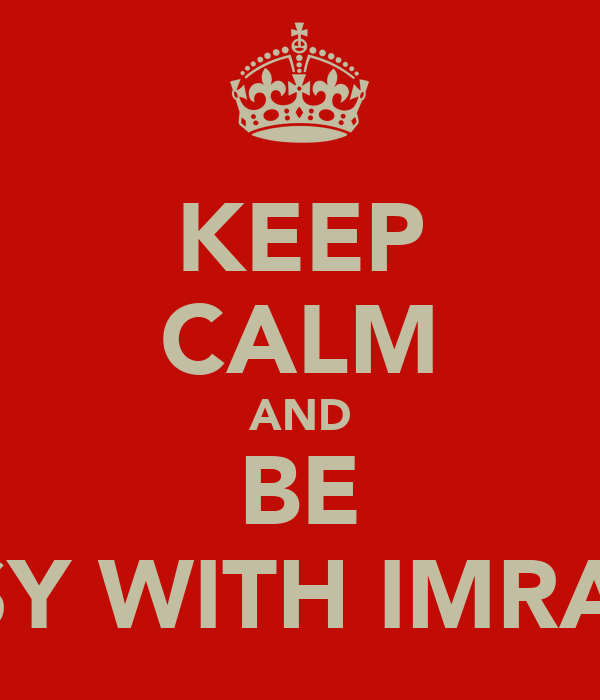 KEEP CALM AND BE EASY WITH IMRAAN
