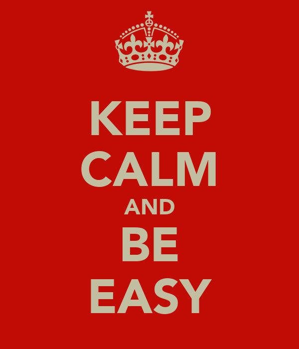 KEEP CALM AND BE EASY
