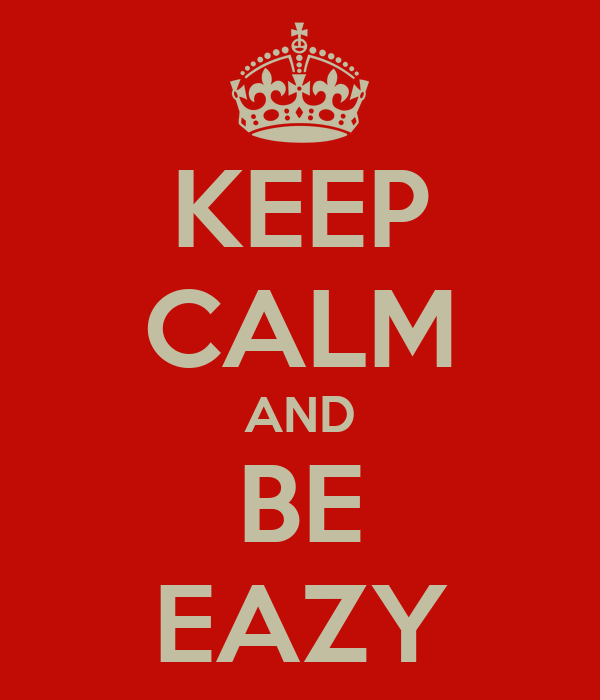 KEEP CALM AND BE EAZY