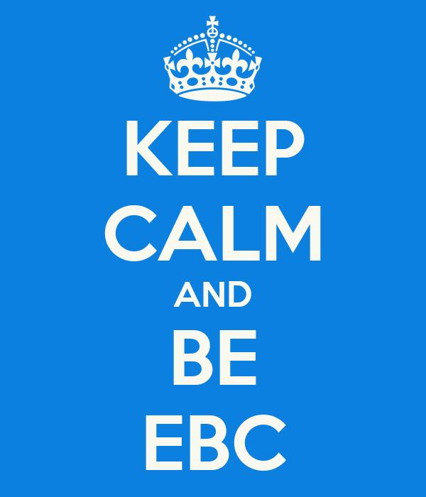 KEEP CALM AND BE EBC