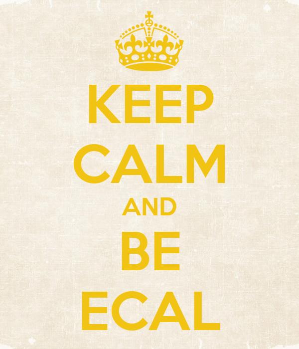 KEEP CALM AND BE ECAL
