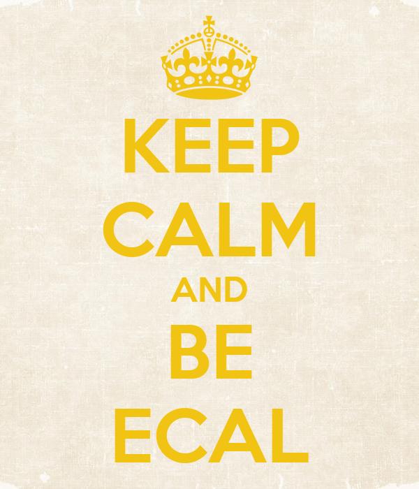 KEEP CALM AND BE ECAL