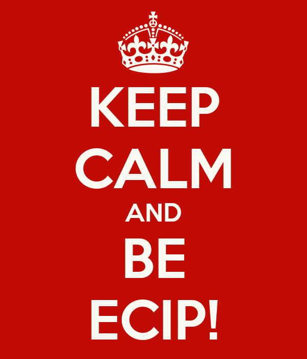 KEEP CALM AND BE ECIP!