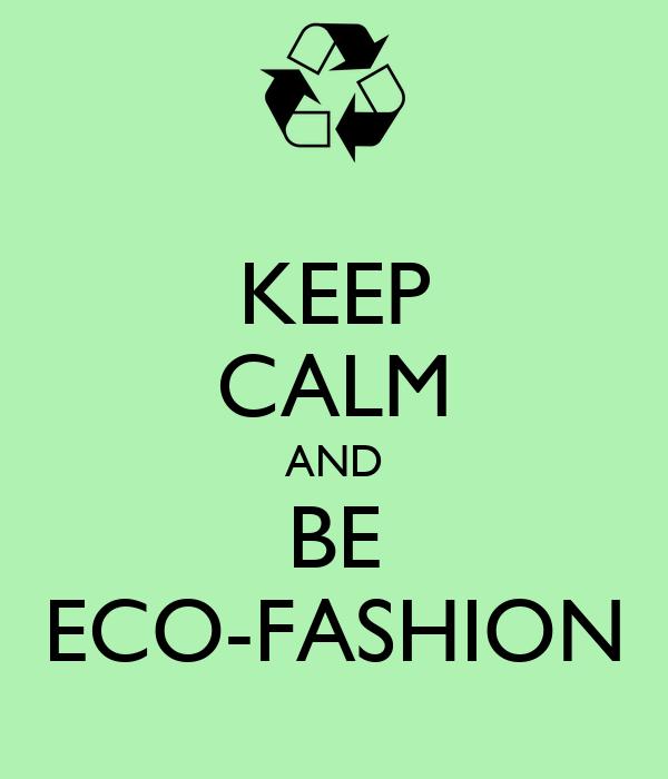 KEEP CALM AND BE ECO-FASHION