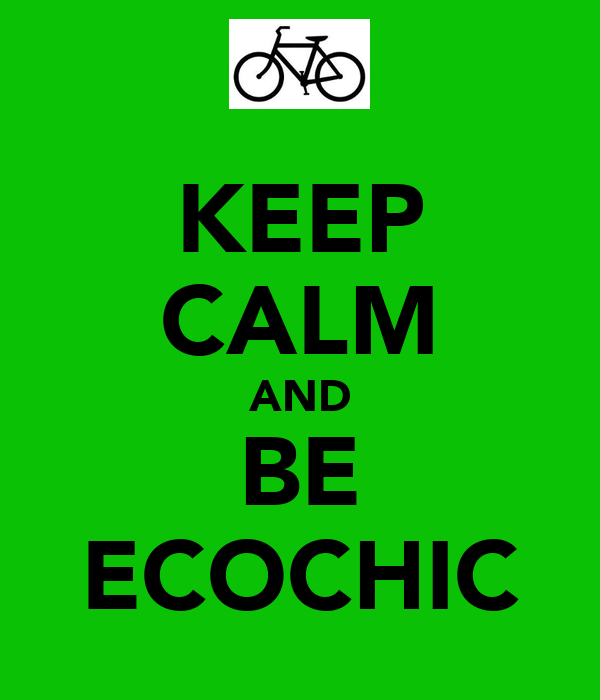 KEEP CALM AND BE ECOCHIC