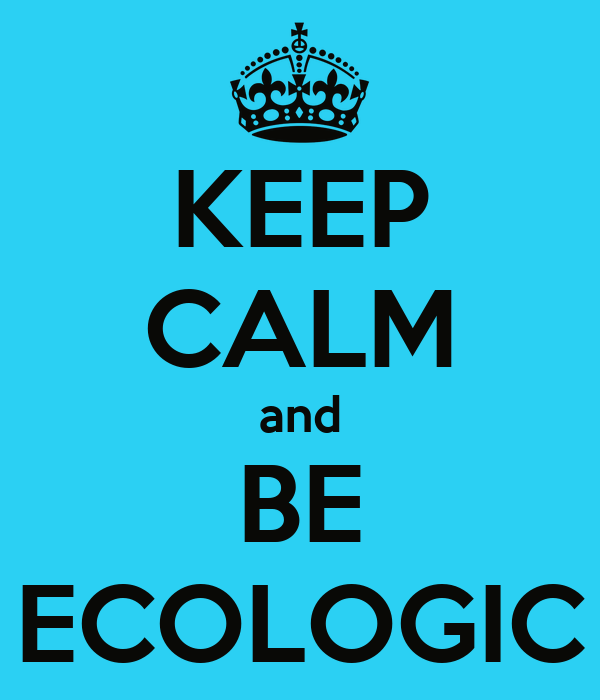 KEEP CALM and BE ECOLOGIC