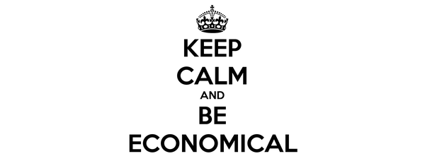 KEEP CALM AND BE ECONOMICAL