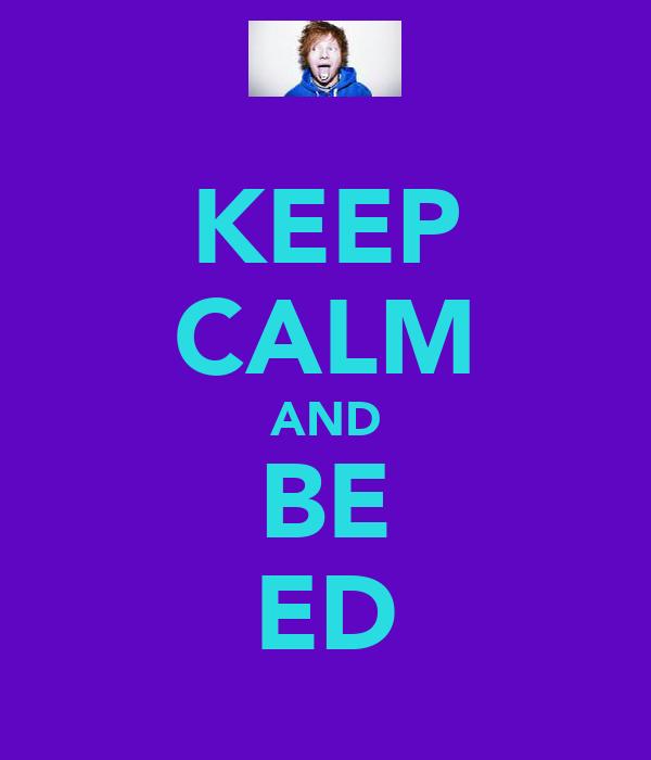 KEEP CALM AND BE ED