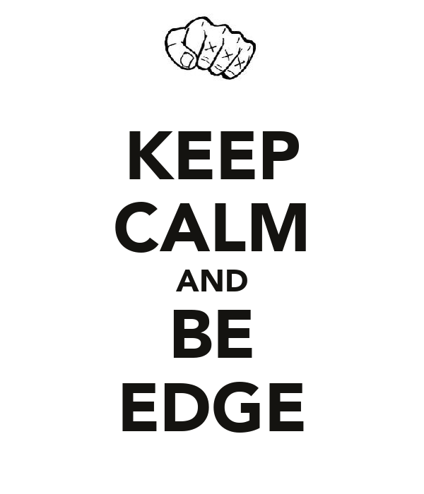 KEEP CALM AND BE EDGE