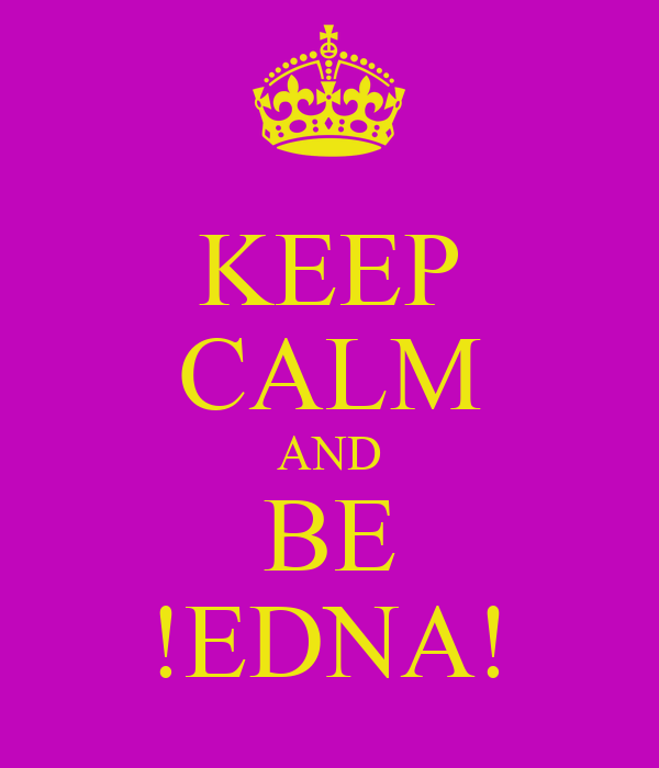 KEEP CALM AND BE !EDNA!