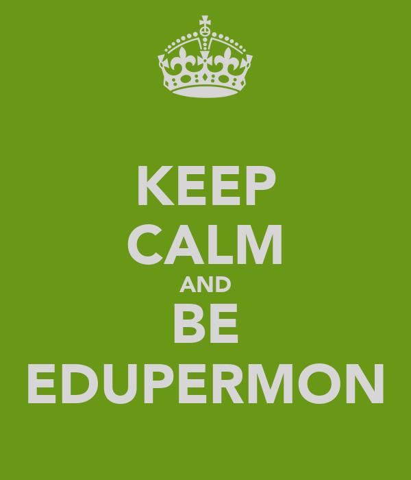 KEEP CALM AND BE EDUPERMON