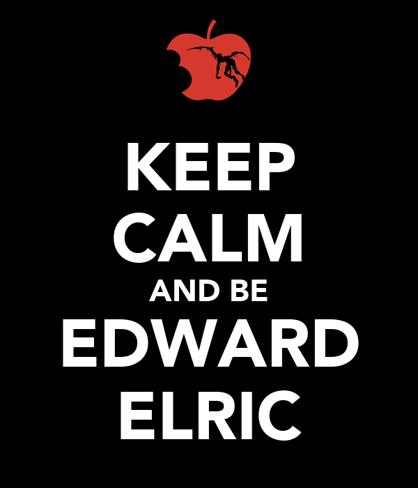 KEEP CALM AND BE EDWARD ELRIC