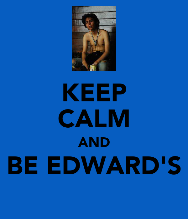 KEEP CALM AND BE EDWARD'S