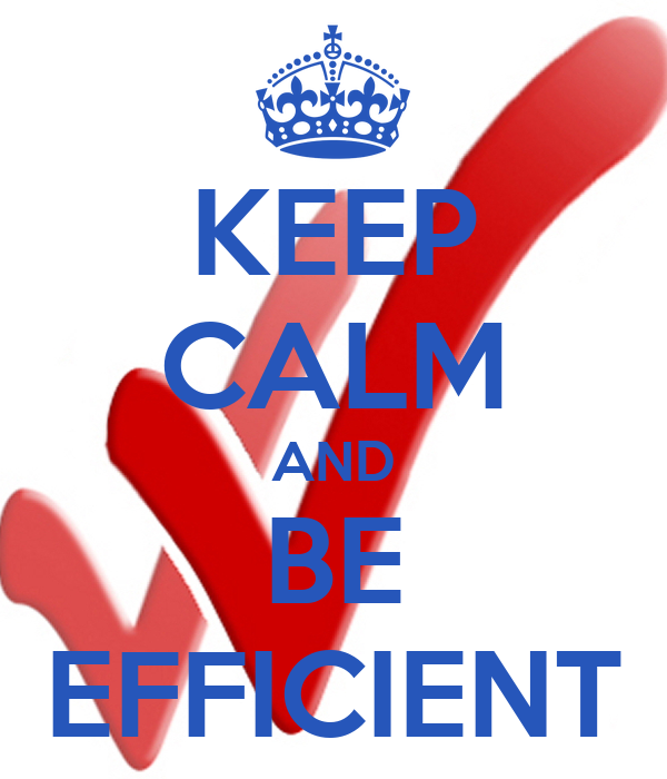 KEEP CALM AND BE EFFICIENT