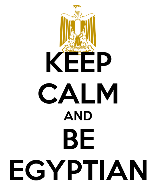 KEEP CALM AND BE EGYPTIAN