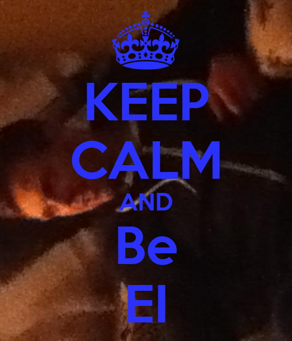 KEEP CALM AND Be EI