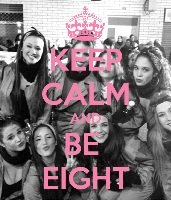 KEEP CALM AND BE  EIGHT