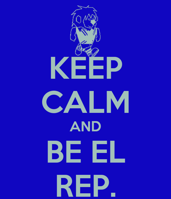 KEEP CALM AND BE EL REP.
