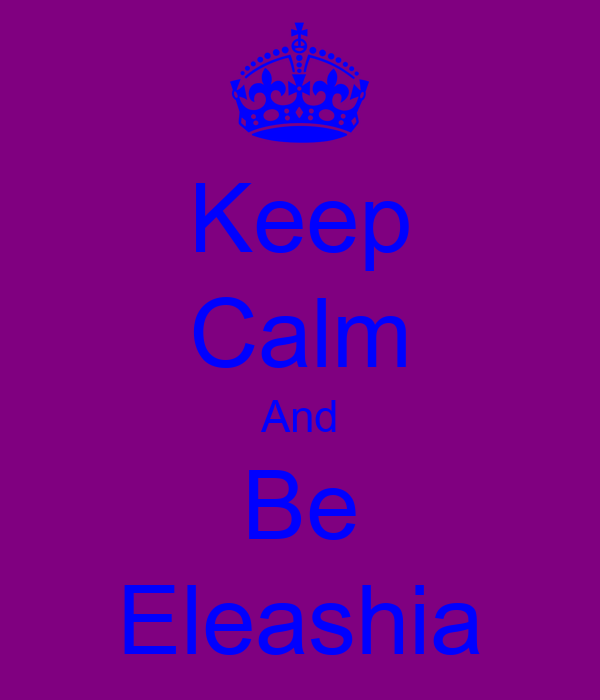 Keep Calm And Be Eleashia