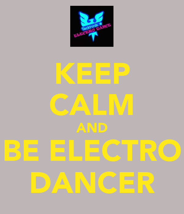 KEEP CALM AND BE ELECTRO DANCER