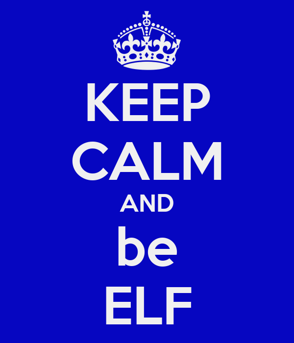 KEEP CALM AND be ELF