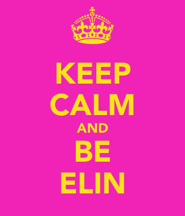 KEEP CALM AND BE ELIN