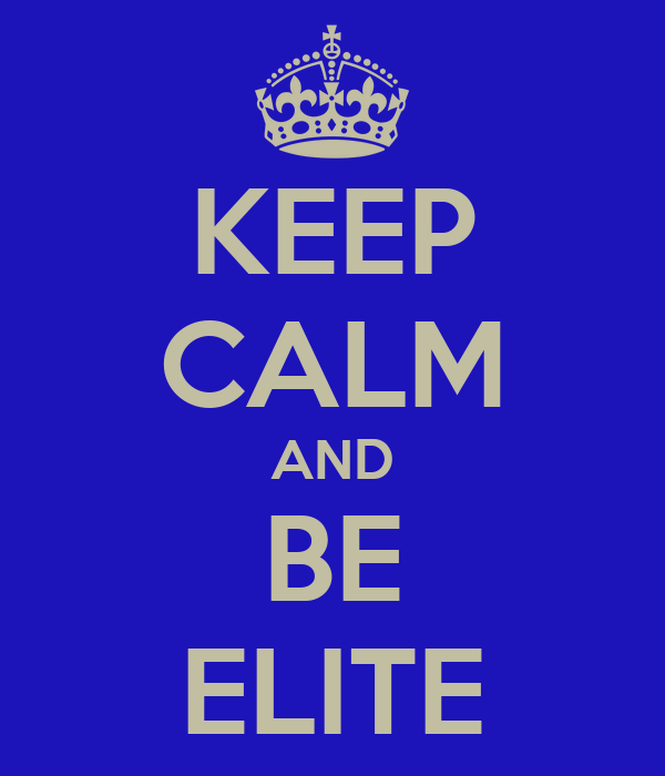 KEEP CALM AND BE ELITE