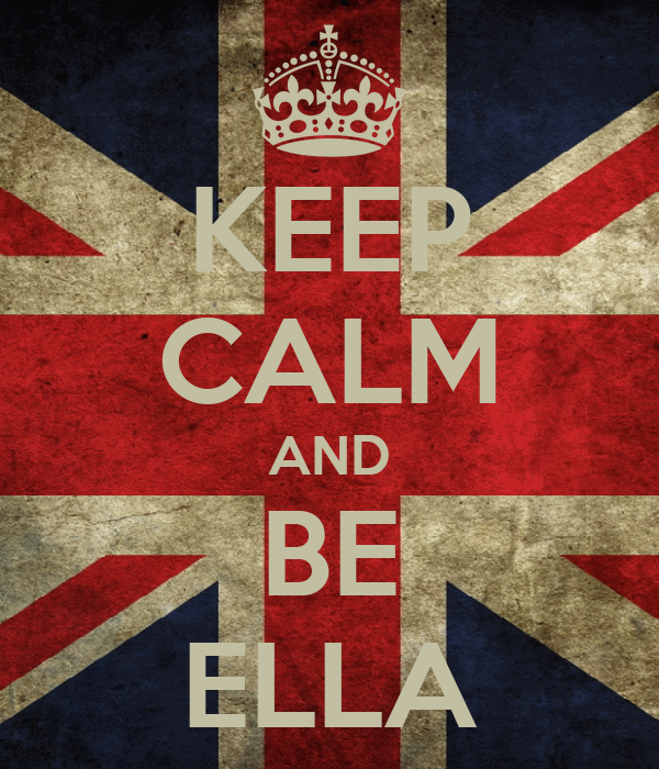 KEEP CALM AND BE ELLA