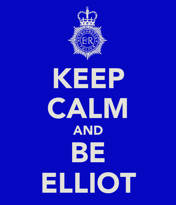 KEEP CALM AND BE ELLIOT