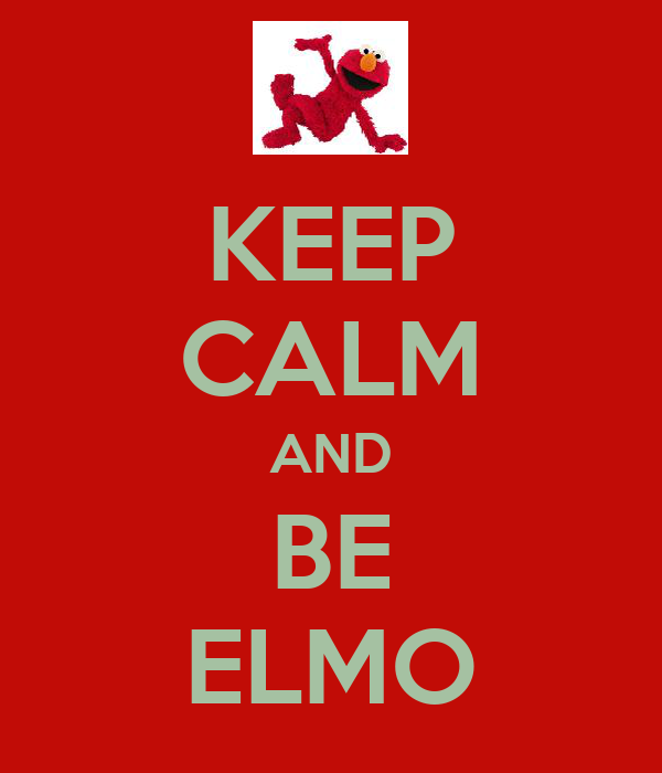 KEEP CALM AND BE ELMO