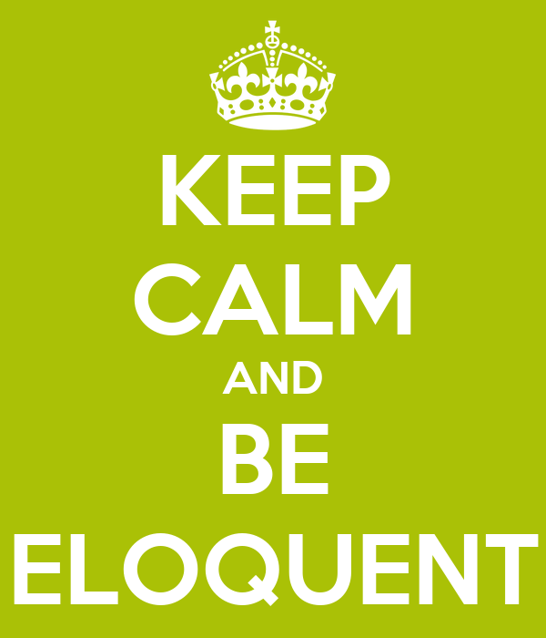 KEEP CALM AND BE ELOQUENT