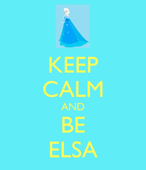 KEEP CALM AND BE ELSA