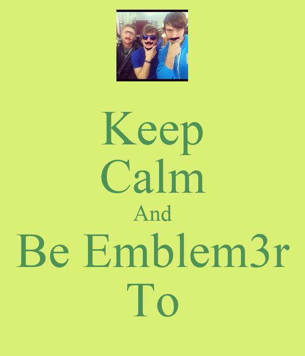 Keep Calm And Be Emblem3r To
