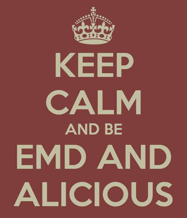 KEEP CALM AND BE EMD AND ALICIOUS