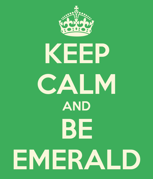 KEEP CALM AND BE EMERALD